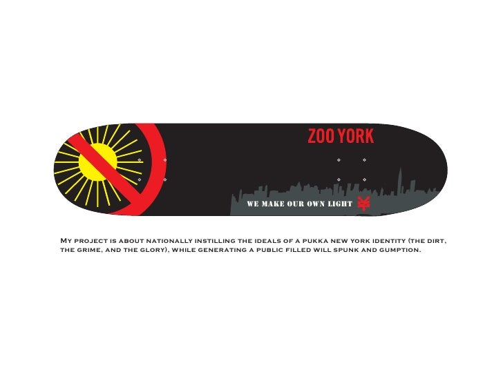 We make our own light    My project is about nationally instilling the ideals of a pukka new york identity (the dirt, the ...
