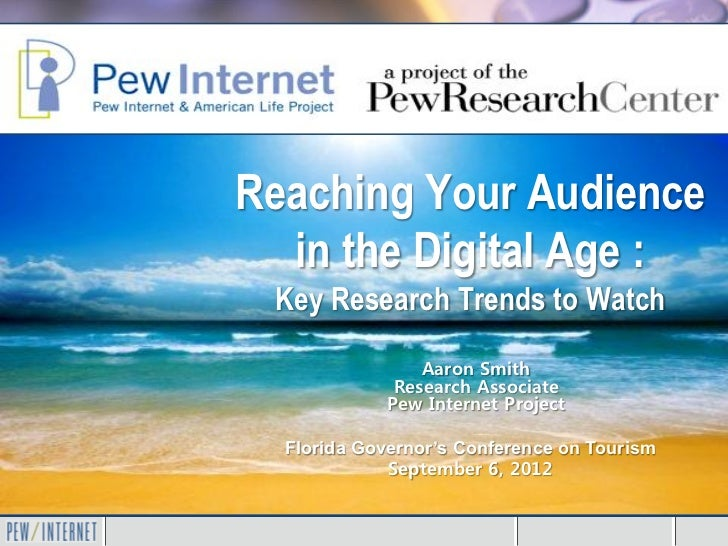 Reaching Your Audience  in the Digital Age : Key Research Trends to Watch                 Aaron Smith              Researc...