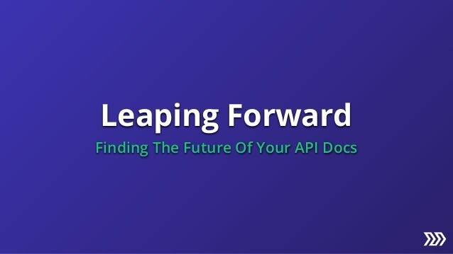 Leaping Forward Finding The Future Of Your API Docs