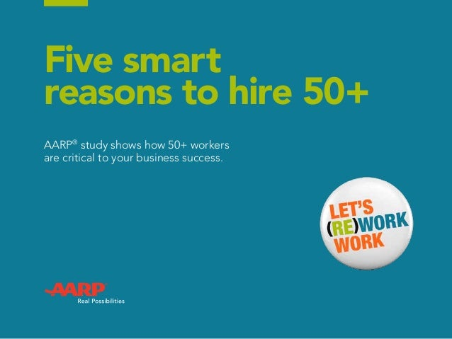 Five smart reasons to hire 50+ AARP® study shows how 50+ workers are critical to your business success.