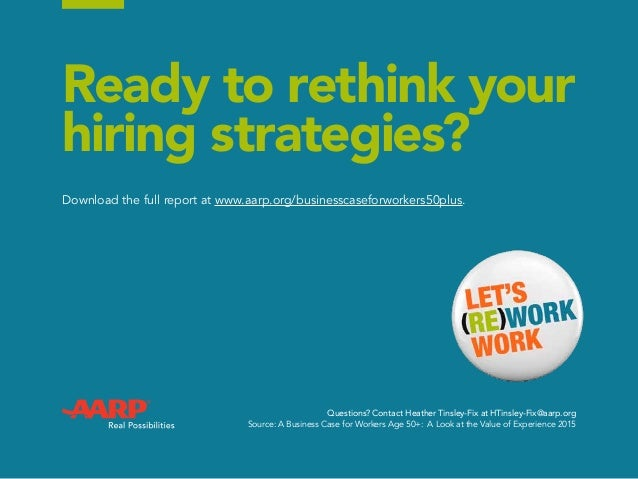 Ready to rethink your hiring strategies? Questions? Contact Heather Tinsley-Fix at HTinsley-Fix@aarp.org Source: A Busines...