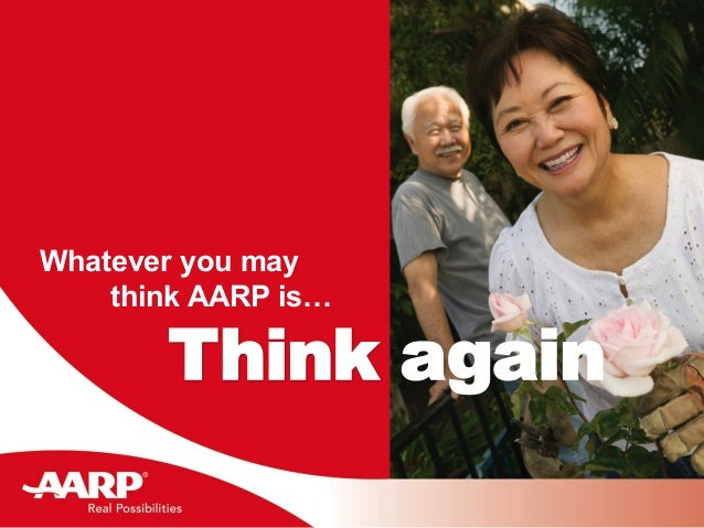 Whatever you may think AARP is… Think again