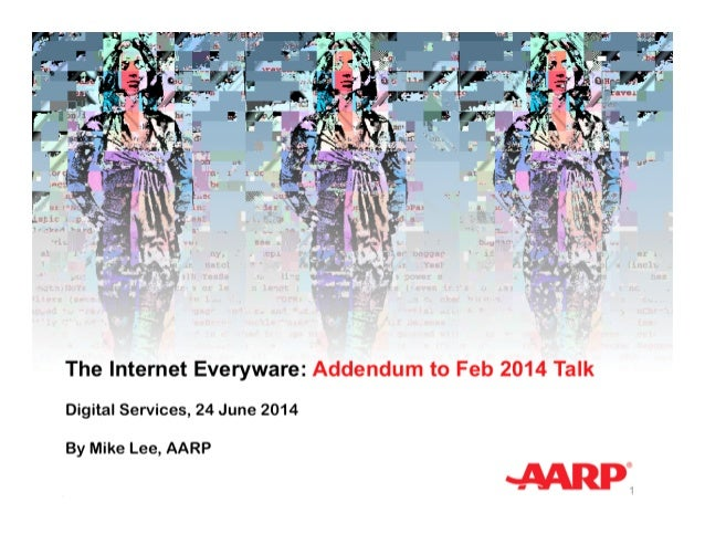 The Internet Everyware: Addendum to Feb 2014 Talk Digital Services, 24 June 2014 By Mike Lee, AARP 1