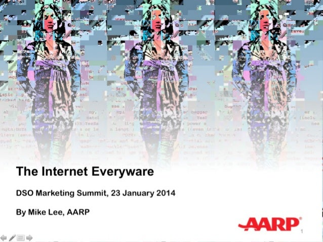 The Internet Everyware DSO Marketing Summit, 23 January 2014 By Mike Lee, AARP 1