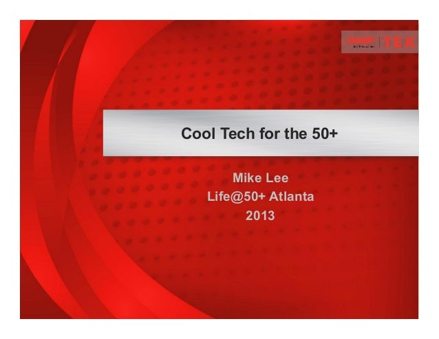 Mike Lee Life@50+ Atlanta 2013 Cool Tech for the 50+