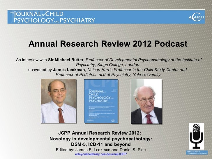 Annual Research Review 2012 PodcastAn interview with Sir Michael Rutter, Professor of Developmental Psychopathology at the...