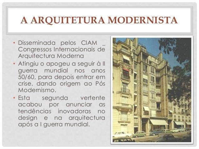 A ARQUITETURA MODERNISTA• Disseminada pelos CIAM _Congressos Internacionais deArquitectura Moderna• Atingiu o apogeu a seg...