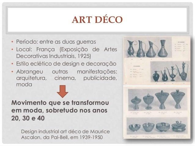 ART DÉCO• Período: entre as duas guerras• Local: França (Exposição de ArtesDecorativas Industriais, 1925)• Estilo eclético...