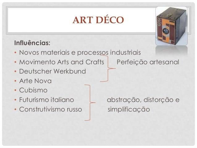 ART DÉCOInfluências:• Novos materiais e processos industriais• Movimento Arts and Crafts Perfeição artesanal• Deutscher We...