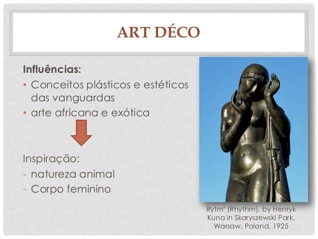 ART DÉCOInfluências:• Conceitos plásticos e estéticosdas vanguardas• arte africana e exóticaInspiração:- natureza animal- ...