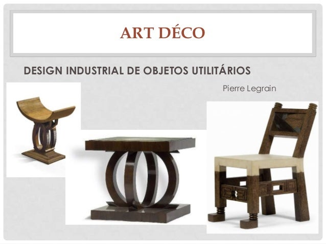 ART DÉCODESIGN INDUSTRIAL DE OBJETOS UTILITÁRIOSPierre Legrain