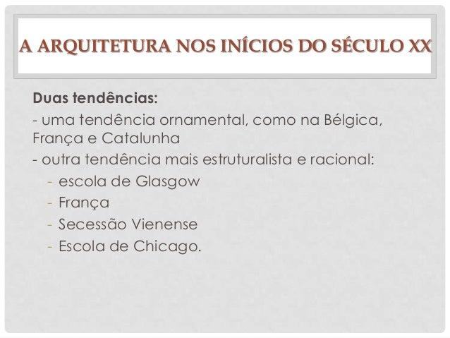 A ARQUITETURA NOS INÍCIOS DO SÉCULO XXDuas tendências:- uma tendência ornamental, como na Bélgica,França e Catalunha- outr...