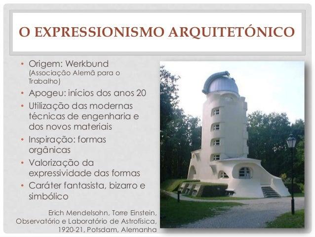O EXPRESSIONISMO ARQUITETÓNICOErich Mendelsohn, Torre Einstein,Observatório e Laboratório de Astrofísica,1920-21, Potsdam,...