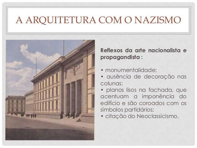 A ARQUITETURA COM O NAZISMOReflexos da arte nacionalista epropagandista :• monumentalidade;• ausência de decoração nascolu...