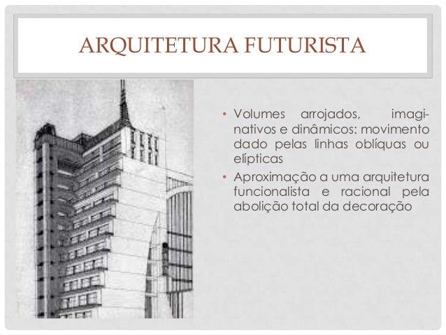 ARQUITETURA FUTURISTA• Volumes arrojados, imagi-nativos e dinâmicos: movimentodado pelas linhas oblíquas ouelípticas• Apro...