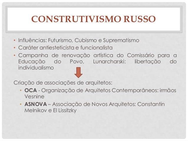 CONSTRUTIVISMO RUSSO• Influências: Futurismo, Cubismo e Suprematismo• Caráter antiesteticista e funcionalista• Campanha de...