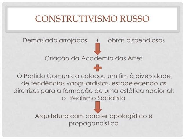 CONSTRUTIVISMO RUSSODemasiado arrojados + obras dispendiosasCriação da Academia das ArtesO Partido Comunista colocou um fi...