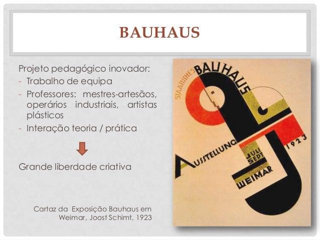 BAUHAUSProjeto pedagógico inovador:- Trabalho de equipa- Professores: mestres-artesãos,operários industriais, artistasplás...