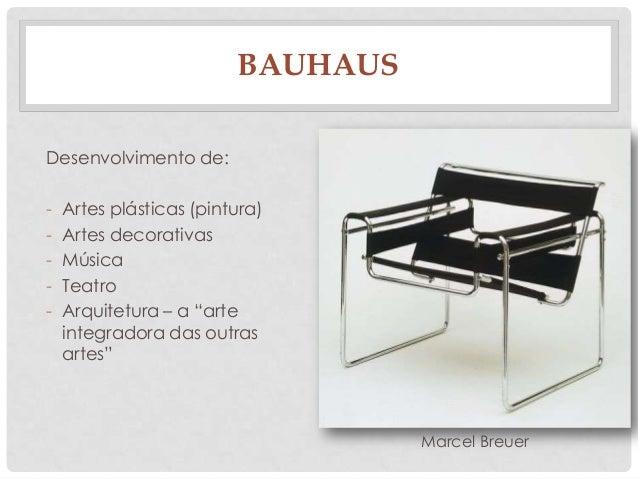 """BAUHAUSDesenvolvimento de:- Artes plásticas (pintura)- Artes decorativas- Música- Teatro- Arquitetura – a """"arteintegradora..."""