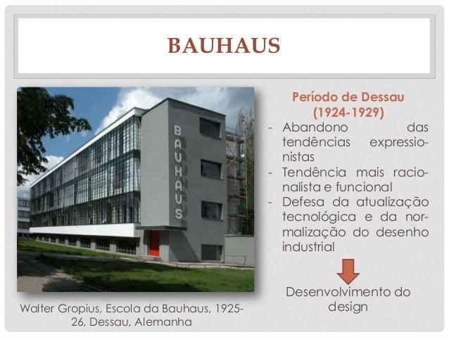 BAUHAUSWalter Gropius, Escola da Bauhaus, 1925-26, Dessau, AlemanhaPeríodo de Dessau(1924-1929)- Abandono dastendências ex...
