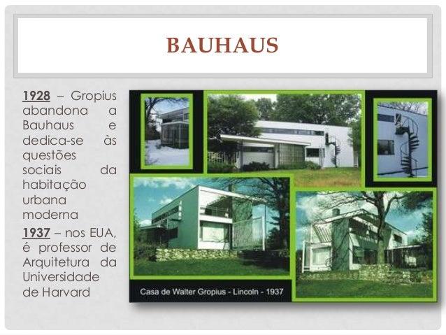 BAUHAUS1928 – Gropiusabandona aBauhaus ededica-se àsquestõessociais dahabitaçãourbanamoderna1937 – nos EUA,é professor deA...