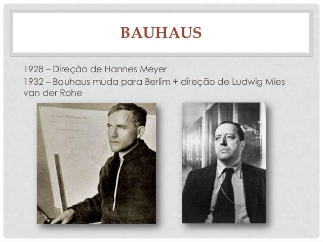 BAUHAUS1928 – Direção de Hannes Meyer1932 – Bauhaus muda para Berlim + direção de Ludwig Miesvan der Rohe