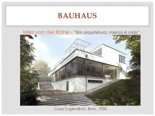 """BAUHAUSMies van der Rohe - """"Em arquitetura, menos é mais""""Casa Tugendhat, Brno, 1930"""