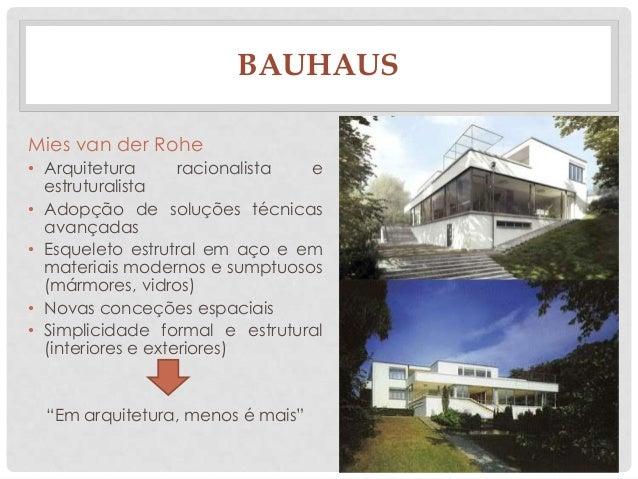 BAUHAUSMies van der Rohe• Arquitetura racionalista eestruturalista• Adopção de soluções técnicasavançadas• Esqueleto estru...