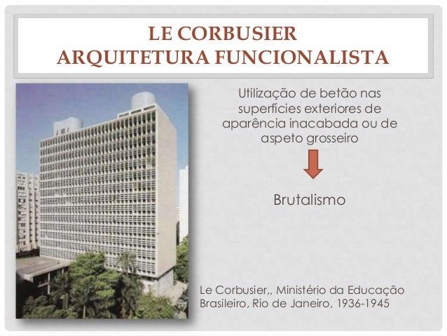 LE CORBUSIERARQUITETURA FUNCIONALISTALe Corbusier,, Ministério da EducaçãoBrasileiro, Rio de Janeiro, 1936-1945Utilização ...