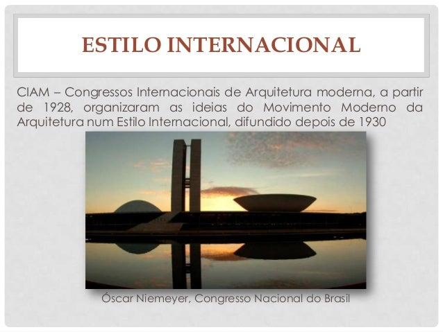 ESTILO INTERNACIONALCIAM – Congressos Internacionais de Arquitetura moderna, a partirde 1928, organizaram as ideias do Mov...