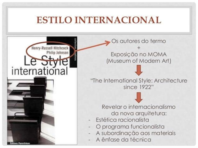 "ESTILO INTERNACIONALOs autores do termo+Exposição no MOMA(Museum of Modern Art)""The International Style: Architecturesince..."
