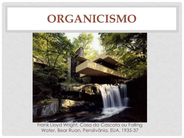 ORGANICISMOFrank Lloyd Wright, Casa da Cascata ou FallingWater, Bear Ruan, Pensilvânia, EUA, 1935-37