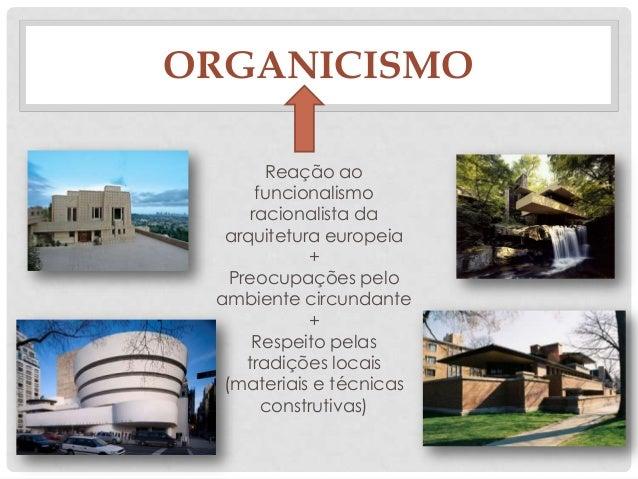 ORGANICISMOReação aofuncionalismoracionalista daarquitetura europeia+Preocupações peloambiente circundante+Respeito pelast...