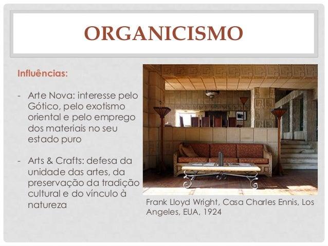 ORGANICISMOInfluências:- Arte Nova: interesse peloGótico, pelo exotismooriental e pelo empregodos materiais no seuestado p...