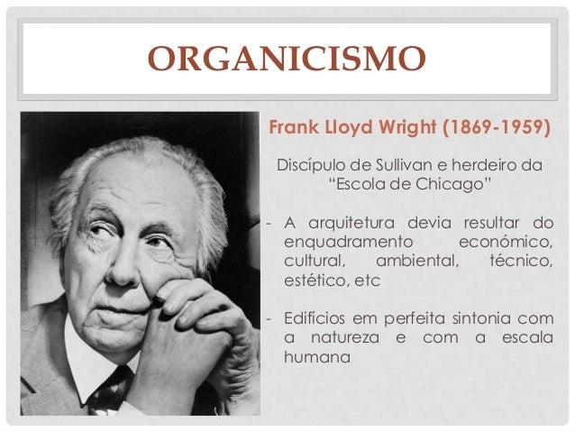 """ORGANICISMOFrank Lloyd Wright (1869-1959)Discípulo de Sullivan e herdeiro da""""Escola de Chicago""""- A arquitetura devia resul..."""
