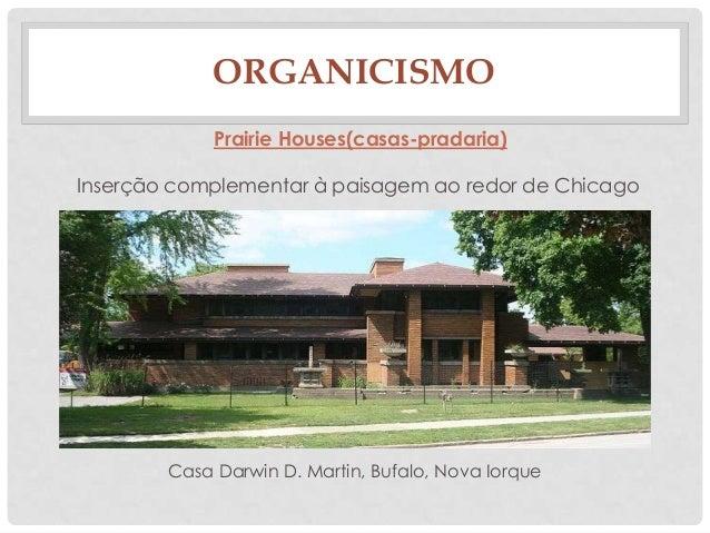 ORGANICISMOPrairie Houses(casas-pradaria)Inserção complementar à paisagem ao redor de ChicagoCasa Darwin D. Martin, Bufalo...