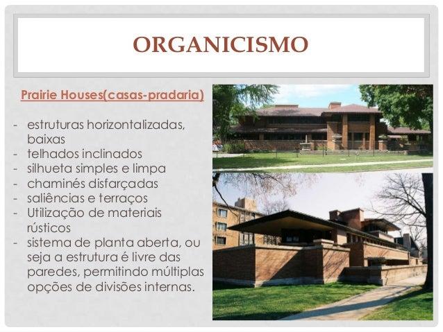 ORGANICISMOPrairie Houses(casas-pradaria)- estruturas horizontalizadas,baixas- telhados inclinados- silhueta simples e lim...