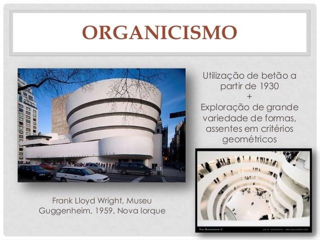 ORGANICISMOFrank Lloyd Wright, MuseuGuggenheim, 1959, Nova IorqueUtilização de betão apartir de 1930+Exploração de grandev...