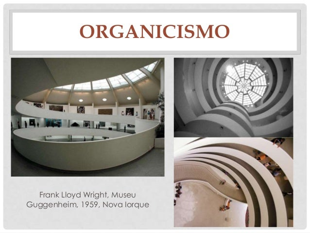 ORGANICISMOFrank Lloyd Wright, MuseuGuggenheim, 1959, Nova Iorque