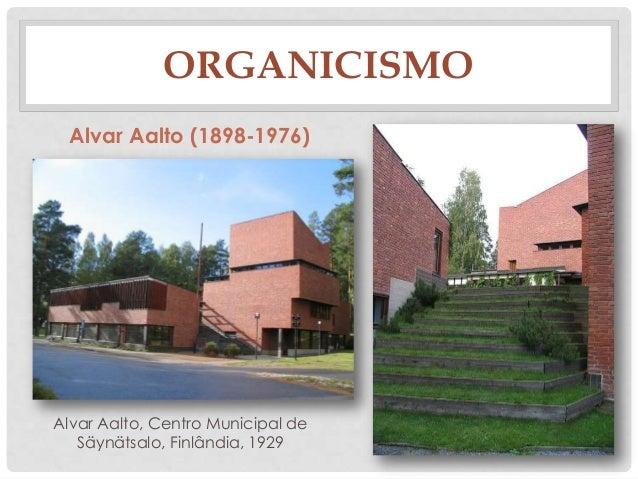 ORGANICISMOAlvar Aalto, Centro Municipal deSäynätsalo, Finlândia, 1929Alvar Aalto (1898-1976)