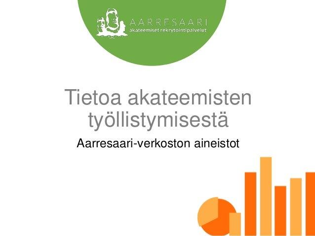 Tietoa akateemisten työllistymisestä Aarresaari-verkoston aineistot