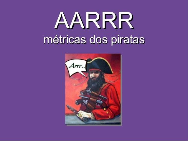 AARRR - Métrica dos piratas Slide 2