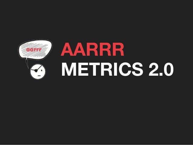 AARRR METRICS 2.0