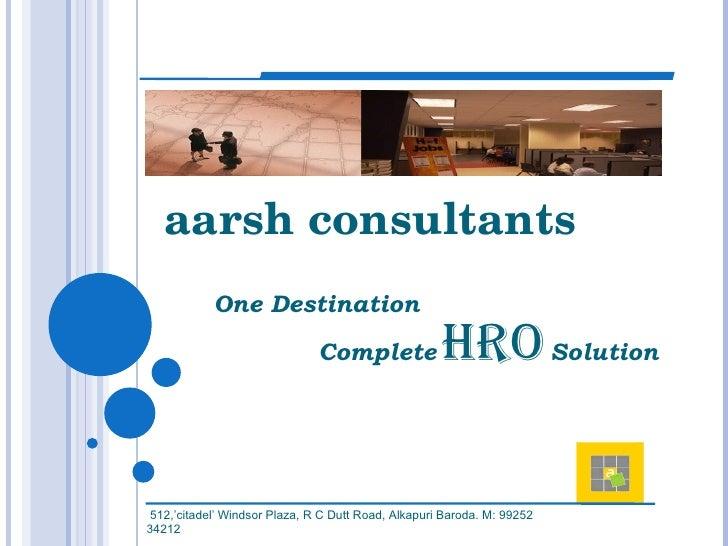 aarsh consultants One Destination Complete   HRO   Solution 512,'citadel' Windsor Plaza, R C Dutt Road, Alkapuri Baroda. M...