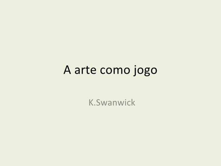 A arte como jogo K.Swanwick