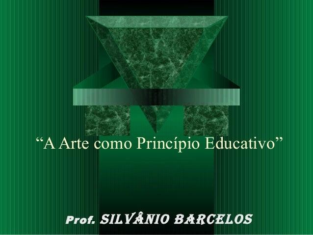 """""""AArte como Princípio Educativo"""" Prof. silvânio barcelos"""