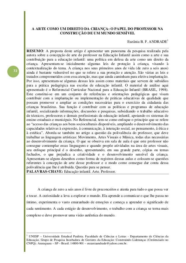 72 A ARTE COMO UM DIREITO DA CRIANÇA: O PAPEL DO PROFESSOR NA CONSTRUÇÃO DE UM MUNDO SENSÍVEL Euzânia B. F. ANDRADE1 R...