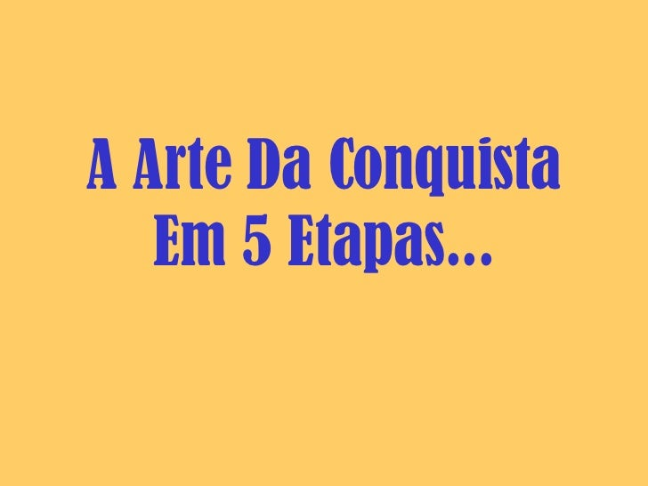 A Arte Da Conquista Em 5 Etapas...