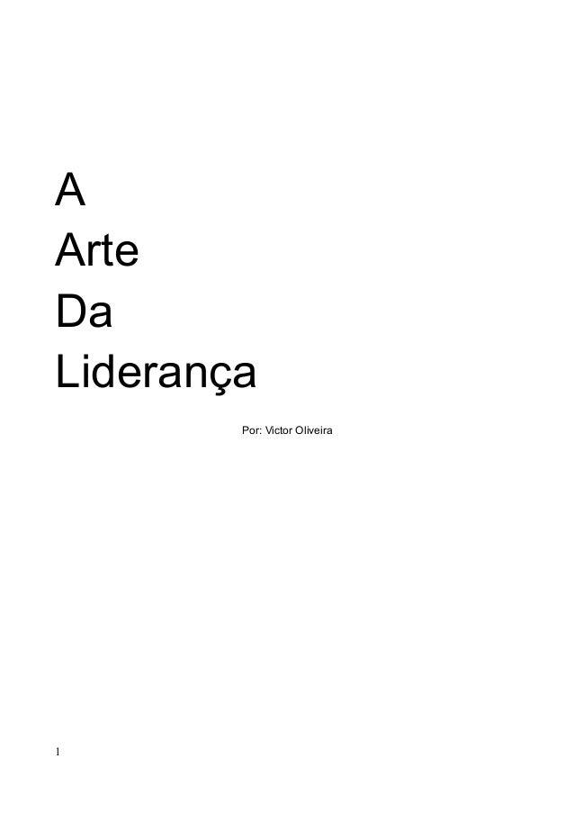 A Arte Da Liderança Por: Victor Oliveira 1