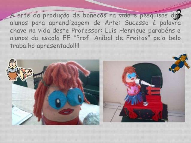 A arte da produção de bonecos na vida e pesquisas dosalunos para aprendizagem de Arte: Sucesso é palavrachave na vida dest...
